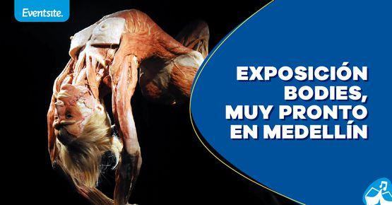 Exposición Bodies Llega A Medellín